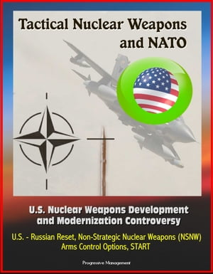 Tactical Nuclear Weapons and NATO - U.S. Nuclear Weapons Development and Modernization Controversy,  U.S. - Russian Reset,  Non-Strategic Nuclear Weapon