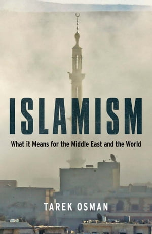 Islamism What it Means for the Middle East and the World