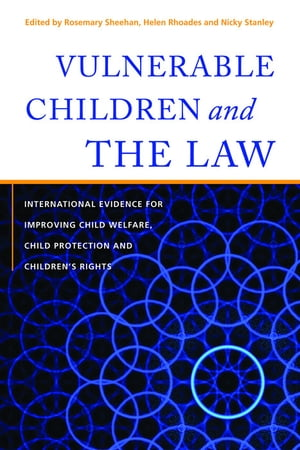 Vulnerable Children and the Law International Evidence for Improving Child Welfare,  Child Protection and Children's Rights