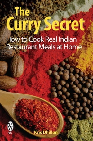 The Curry Secret How to Cook Real Indian Restaurant Meals at Home