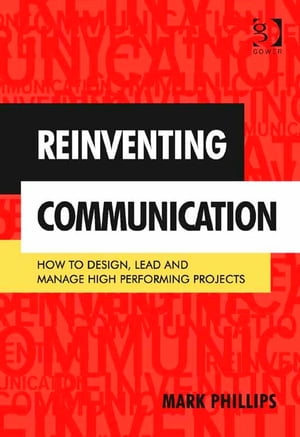 Reinventing Communication How to Design,  Lead and Manage High Performing Projects