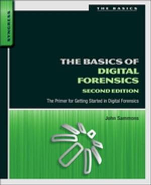 The Basics of Digital Forensics The Primer for Getting Started in Digital Forensics