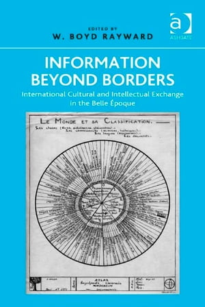 Information Beyond Borders International Cultural and Intellectual Exchange in the Belle �poque