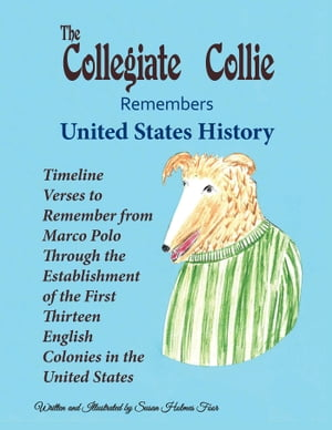 The Collegiate Collie Remembers United States History Timeline Verses to Remember from Marco Polo Through the Establishment of the First Thirteen Engl