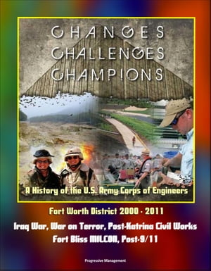 Changes,  Challenges,  Champions: A History of the U.S. Army Corps of Engineers Fort Worth District 2000 - 2011 - Iraq War,  War on Terror,  Post-Katrina