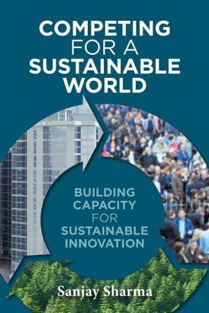 Competing for a Sustainable World Building Capacity for Sustainable Innovation