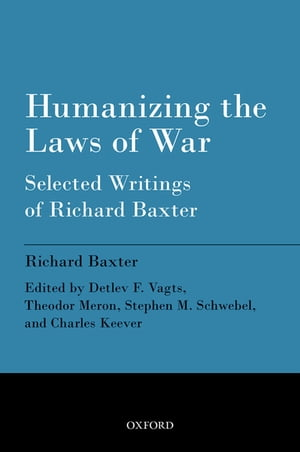 Humanizing the Laws of War Selected Writings of Richard Baxter