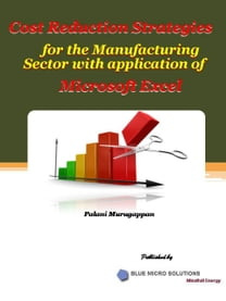 Cost Reduction Strategies for the Manufacturing Sectorwith Application of Microsoft Excel