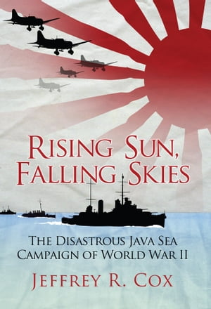 Rising Sun,  Falling Skies The disastrous Java Sea Campaign of World War II