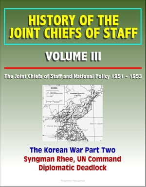 History of the Joint Chiefs of Staff: Volume III: The Joint Chiefs of Staff and National Policy 1951 - 1953,  Korean War Part Two - Syngman Rhee,  UN Co