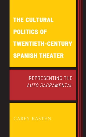 The Cultural Politics of Twentieth-Century Spanish Theater Representing the Auto Sacramental