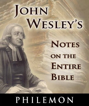 John Wesley's Notes on the Entire Bible-Book of Philemon