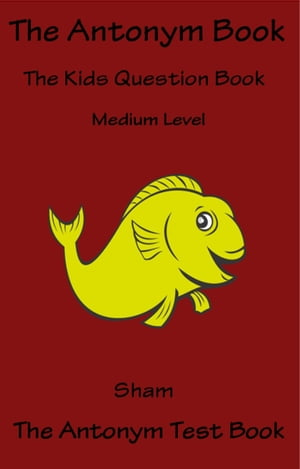 The Antonym Book: The Kids Question Book Medium Level