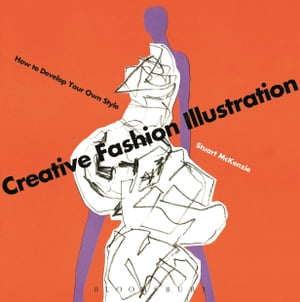 Creative Fashion Illustration How to Develop Your Own Style