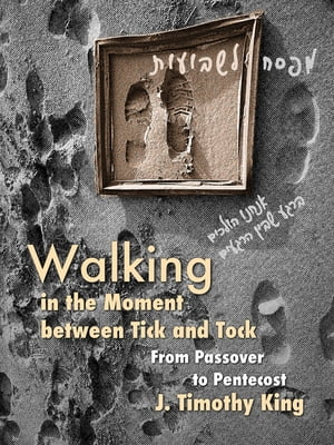 Walking in the Moment between Tick and Tock From Passover to Pentecost