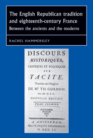 The English republican tradition and eighteenth-century France Between the ancients and the moderns