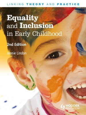Equality and Inclusion in Early Childhood,  2nd Edition Linking Theory and Practice