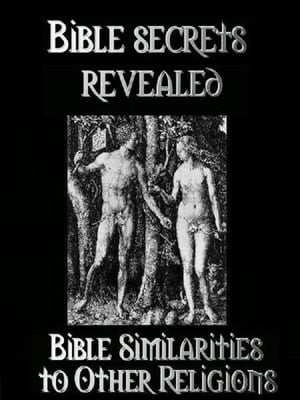 Bible Secrets Revealed Bible similarities to other religions