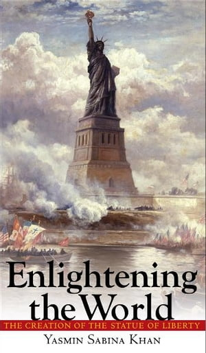 Enlightening the World The Creation of the Statue of Liberty