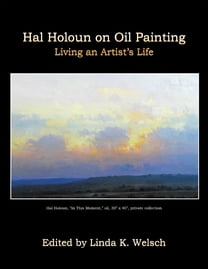 Hal Holoun On Oil Painting: Living an Artist's Life