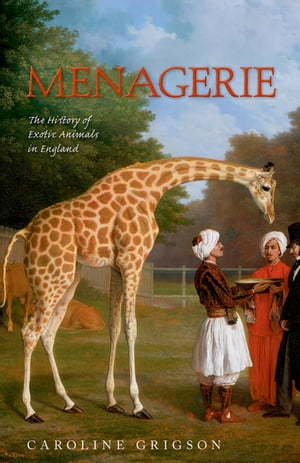Menagerie The History of Exotic Animals in England