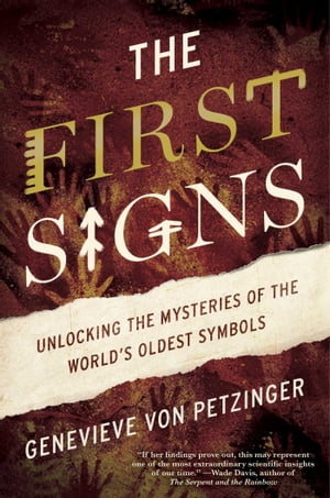 The First Signs Unlocking the Mysteries of the World's Oldest Symbols