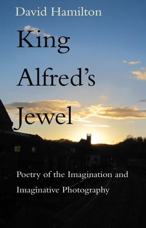 King Alfred's Jewel Poetry of the Imagination and Imaginative Photography