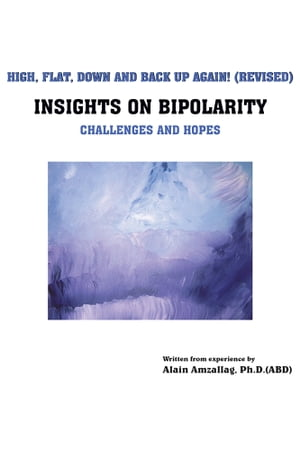 High,  Flat,  Down And Back Up Again! INSIGHTS ON BIPOLARITY Challenges and hopes