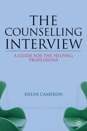 The Counselling Interview A Guide for the Helping Professions