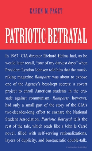 Patriotic Betrayal The Inside Story of the CIA's Secret Campaign to Enroll American Students in the Crusade Against Communism