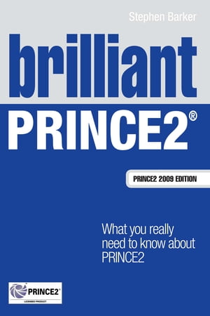Brilliant PRINCE2 What you really need to know about PRINCE2
