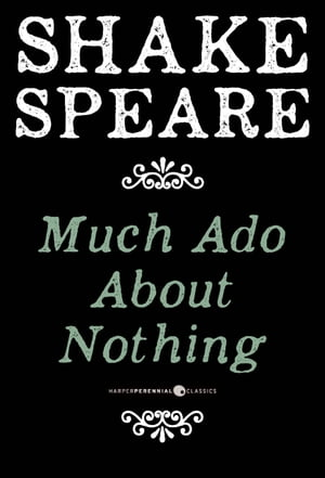 Much Ado About Nothing A Comedy