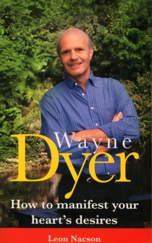 Wayne Dyer - How To Manifest Your Hearts Desire