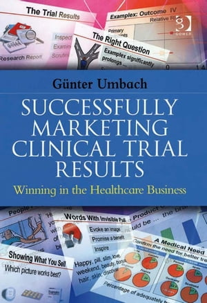 Successfully Marketing Clinical Trial Results Winning in the Healthcare Business
