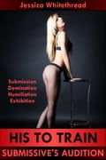 online magazine -  His to Train: Submissive's Audition (BDSM, Domination, MMF, Public Sex)
