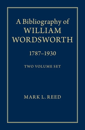 A Bibliography of William Wordsworth 1787?1930