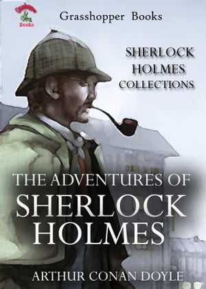 THE ADVENTURES OF SHERLOCK HOLMES The Sherlock Holmes Stories (Illustrated)