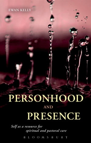 Personhood and Presence Self as a Resource for Spiritual and Pastoral Care