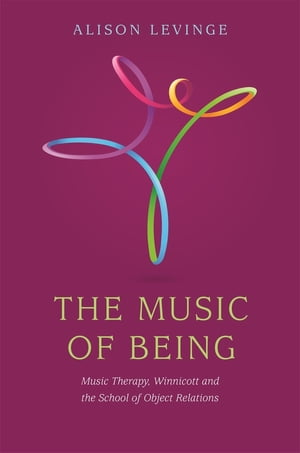 The Music of Being Music Therapy,  Winnicott and the School of Object Relations