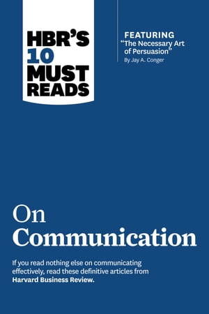 "HBR's 10 Must Reads on Communication (with featured article ""The Necessary Art of Persuasion, "" by Jay A. Conger)"