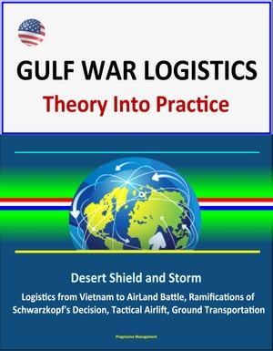 Gulf War Logistics: Theory Into Practice - Desert Shield and Storm,  Army Logistics from Vietnam to AirLand Battle,  Ramifications of Schwarzkopf's Deci