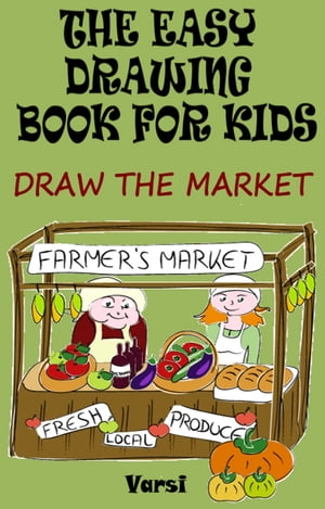The Easy Drawing Book For Kids: Draw The Market