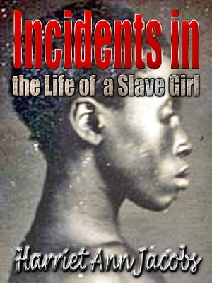 Incidents in the Life of a Slave Girl Written by Herself an American Slave & Incidents in the Life of a Slave Girl