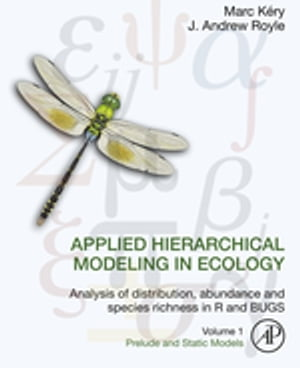 Applied Hierarchical Modeling in Ecology: Analysis of distribution,  abundance and species richness in R and BUGS Volume 1:Prelude and Static Models