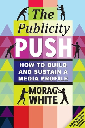 Publicity Push How to Build and Sustain a Media Profile