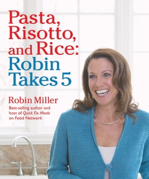 Pasta,  Risotto,  and Rice: Robin Takes 5