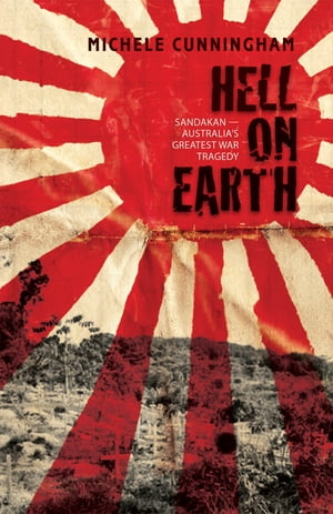 Hell on Earth Sandakan - Australia's greatest war tragedy