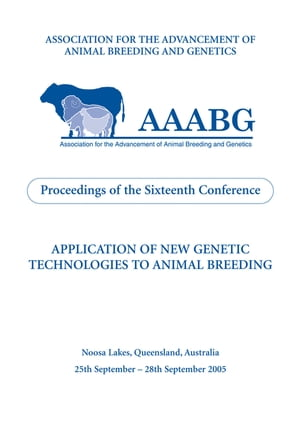 Application of New Genetic Technologies to Animal Breeding Proceedings of the 16th Biennial Conference of the Association for the Advancement of Anima