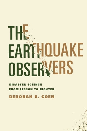 The Earthquake Observers Disaster Science from Lisbon to Richter