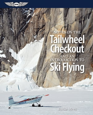 Notes on the Tailwheel Checkout and an Introduction to Ski Flying (ePub ed.)